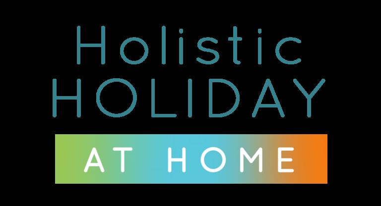Holistic Holiday at Home